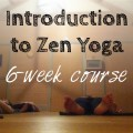 Introduction to Zen Yoga 6-week course
