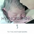 HYPNOBIRTHING with To The Mother Born