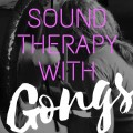 Sound Therapy with Gongs (introductory class)